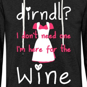 Dirndl? I do not need one, I'm here for the wine - Light Unisex Sweatshirt Hoodie