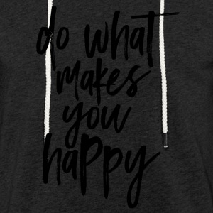 Do what makes you happy - Light Unisex Sweatshirt Hoodie