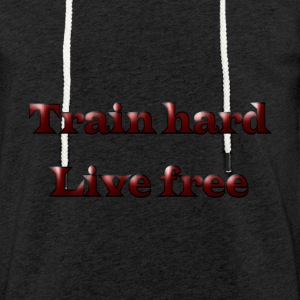 Train hard live free - Light Unisex Sweatshirt Hoodie