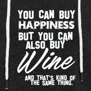 Wine: You can buy happiness - Wine is same! - Light Unisex Sweatshirt Hoodie