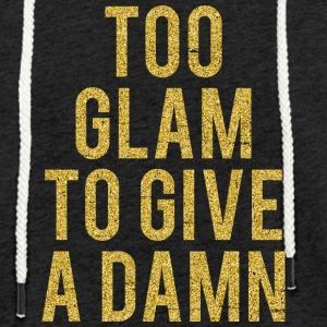 Too Glam To Give A Damn - Light Unisex Sweatshirt Hoodie