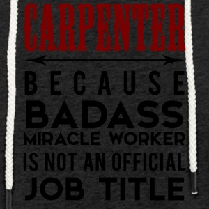 Zimmermann: Carpenter, because Badass Miracle - Leichtes Kapuzensweatshirt Unisex