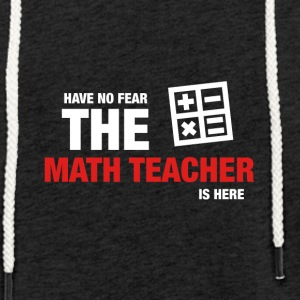 Avez-No Fear The Math Teacher Is Here - Sweat-shirt à capuche léger unisexe