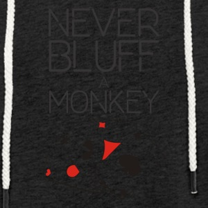 Never bluff a monkey - Light Unisex Sweatshirt Hoodie