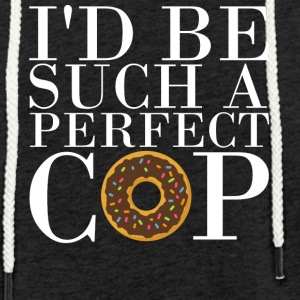I'd be such a perfect cop! - Leichtes Kapuzensweatshirt Unisex