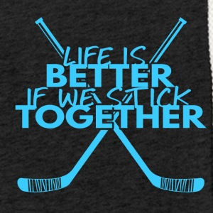 Hockey: Life is better if we stick together - Light Unisex Sweatshirt Hoodie
