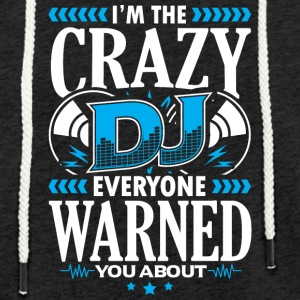 DEEJAY -I'M THE CRAZY DJ EVERYONE WARNED YOU ABOUT - Leichtes Kapuzensweatshirt Unisex