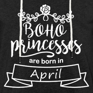 Boho Princesses are born in April - Light Unisex Sweatshirt Hoodie