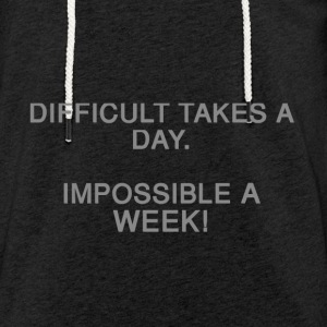 Difficult takes a day. Impossible a week! - Light Unisex Sweatshirt Hoodie
