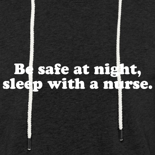 Be safe at night, sleep with a nurse. - Kevyt unisex-huppari