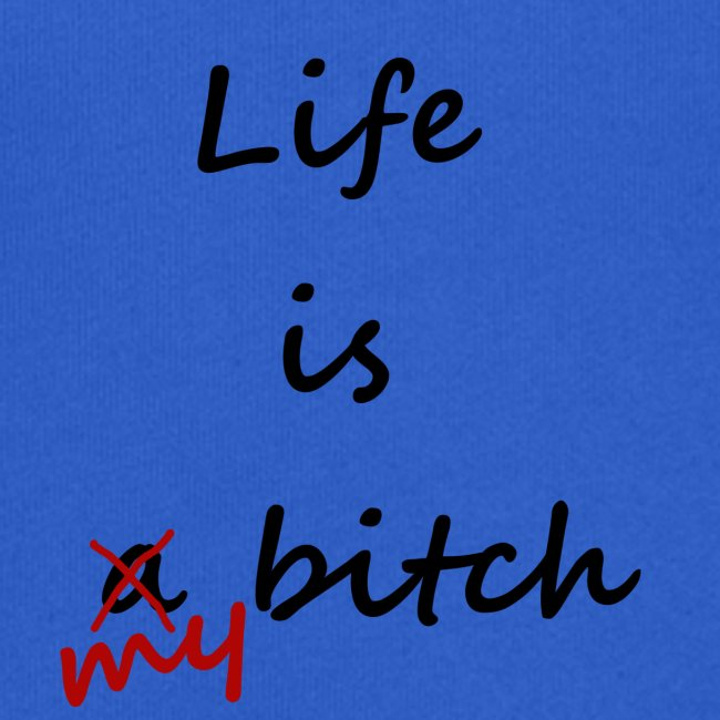 Life Is My Bitch