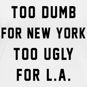 Too Dumb for New York. Too Ugly for LA - Camiseta orgánica de manga larga mujer