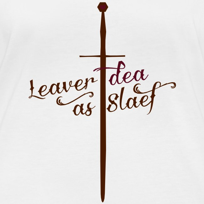 Leaver dea as slaef