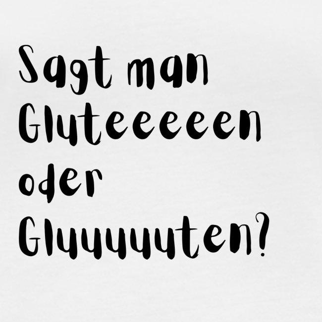 Sagt man Gluteeeeen oder Gluuuuuten?