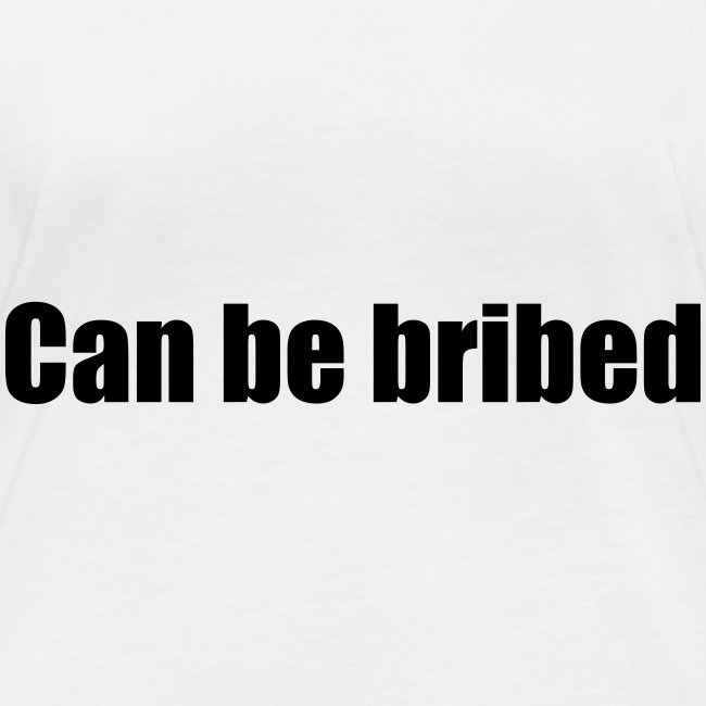 Can be bribed