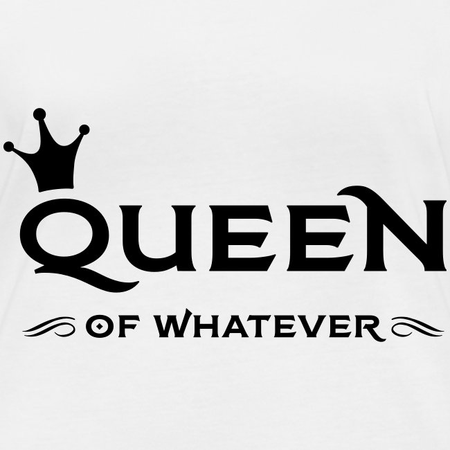 Queen (of whatever)