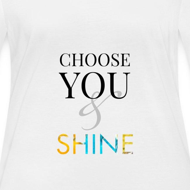 Choose you and shine
