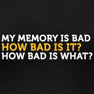 My Memory Is Bad. How Bad? What? - Women's Organic Longsleeve