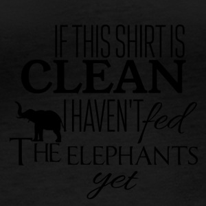 If this shirt is clean I have not fed the elephants - Women's Organic Longsleeve
