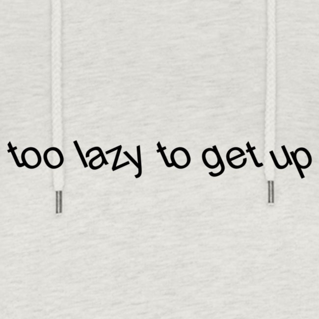 too lazy to get up