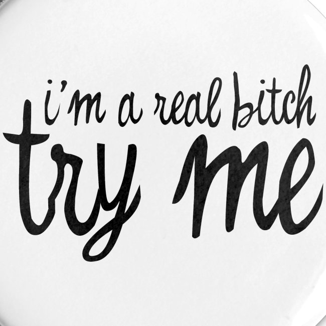 I'm a real bitch, try me! - black