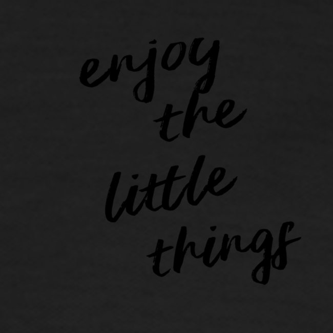 Enjoy The Little Things - Black