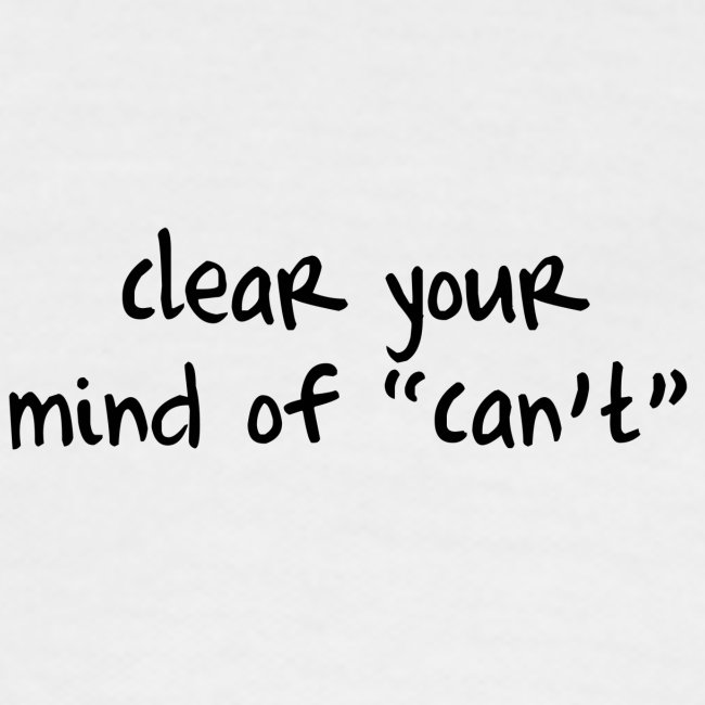 ''Clear your mind of Can't'' Motivational T-shirts