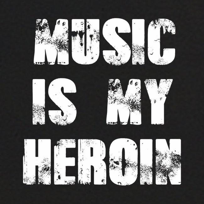 Music is my Heroin