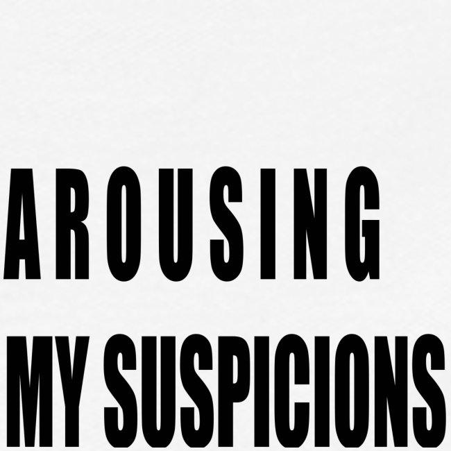 Arousing My Suspicions