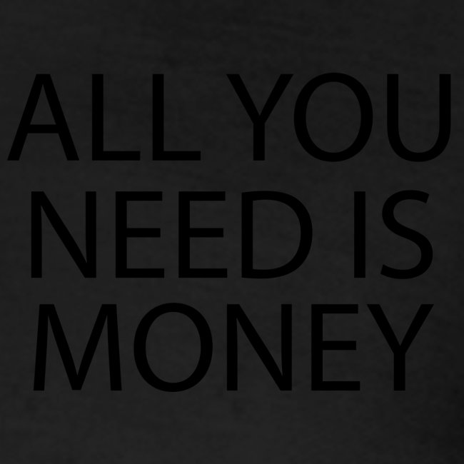 All you need is Money