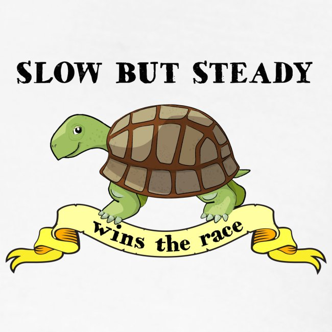 Slow but Steady