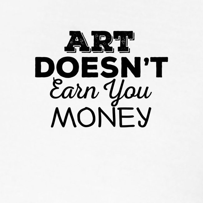 Art Doesnt Earn You Money