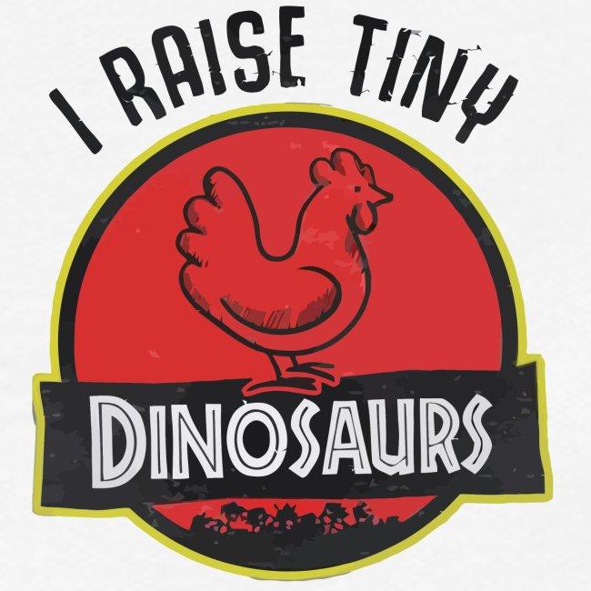 I raise tiny dinosaurs chicken