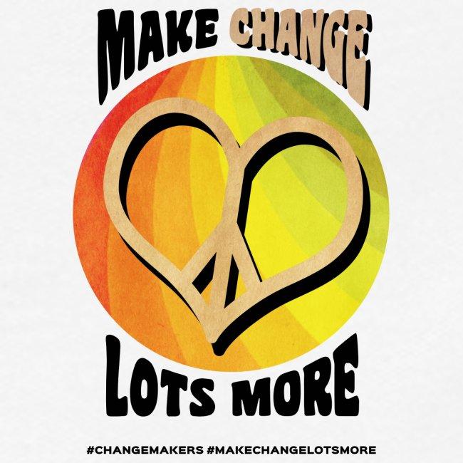 'MAKE CHANGE LOTS MORE' Peace Heart Slogan