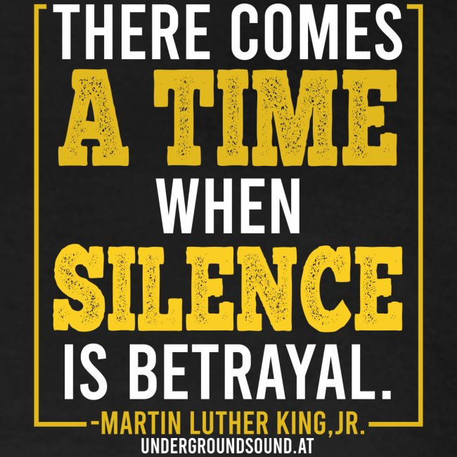 THERE COMES A TIME WHEN SILENCE IS BETRAYAL