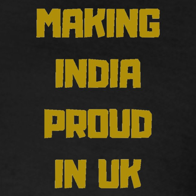 MAKING INDIA PROUD IN UK