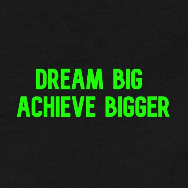dream big achieve bigger groen