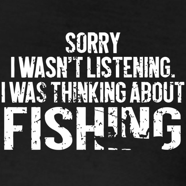 I was thinking about fishing