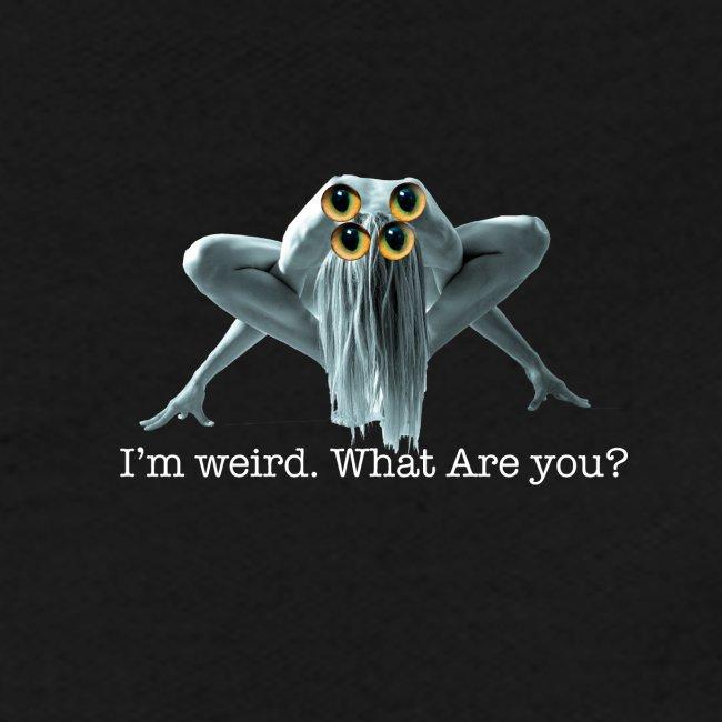 Im weird