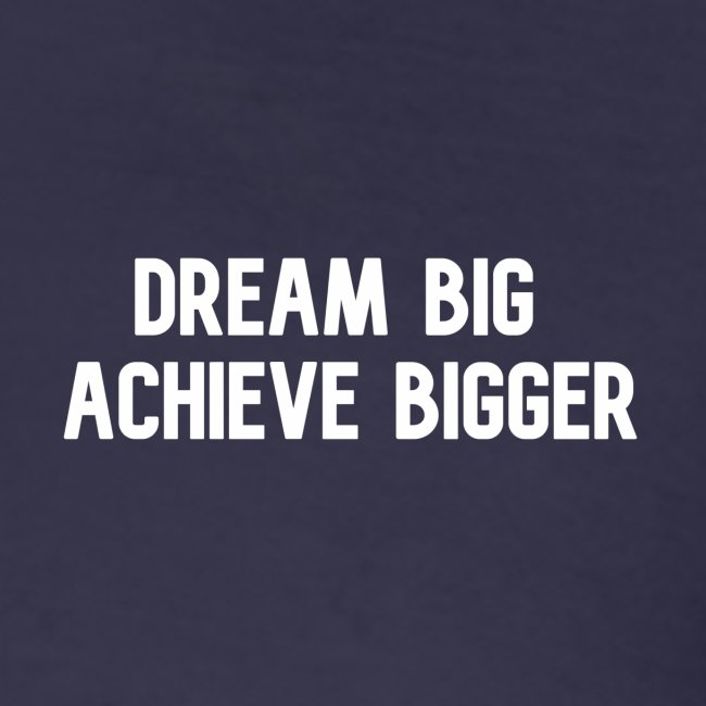 dream big achieve bigger wit