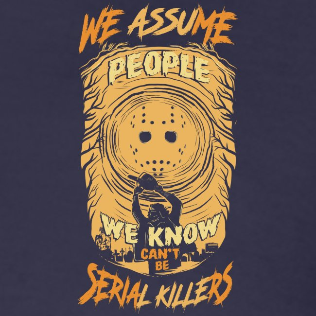 We assume people we know cant be serial killers