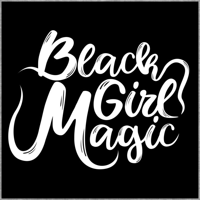 Black Girl Magic 1 White Text