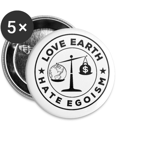 Love earth hate egoism Button - Buttons klein 25 mm (5er Pack)