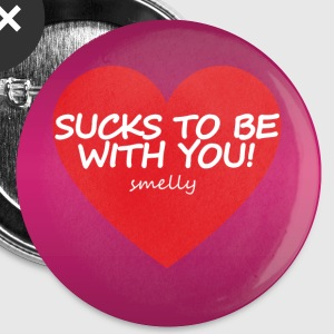 Valentines - Sucks to be with you! - Buttons small 25 mm