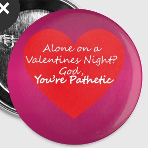 Valentines - Alone on a Valentines Night? - Buttons small 25 mm