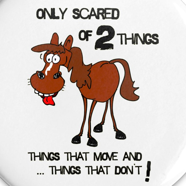 only scared of 2 things