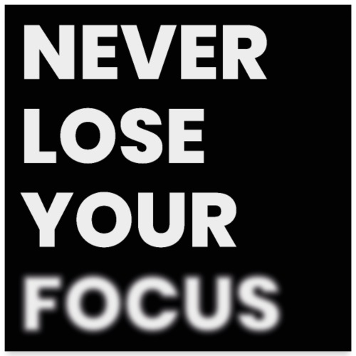 NEVER LOSE YOUR FOCUS Poster - Poster 60x60 cm