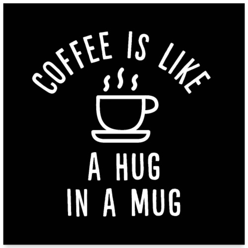 Coffee is like a Hug in a Mug - Poster 60x60 cm