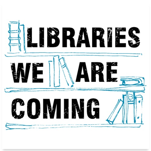 Posters - Libraries We Are Coming - White - Poster 24 x 24 (60x60 cm)