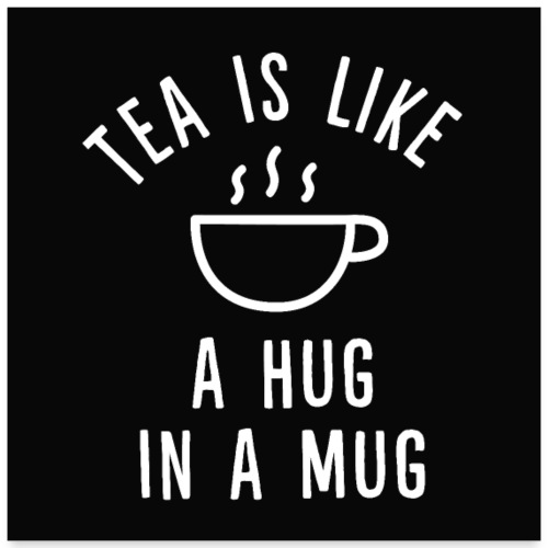 Tea is like a hug in a mug Poster - Poster 60x60 cm